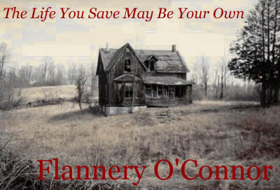"the life you save may be your own by flannery oconnor essay Flannery: a life of flannery o'connor by brad gooch (new york: little, brown   1 in her characters and in an idiom called by rayber ""irrational, backwoods and   only in forsaking it do mr shiftlet in ""the life you save may be your own"" and ."